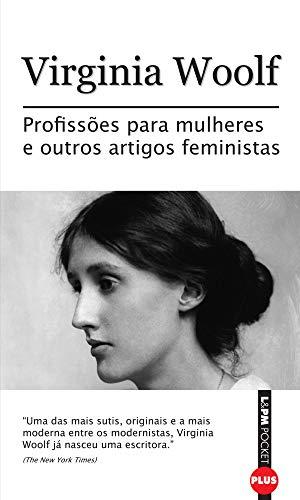 Capa do livro Profissões para mulheres e outros artigos feministas de Virginia Woolf. A capa conta com uma foto de uma mulher com cabelos presos de perfil. O olhar dela é de desolação.